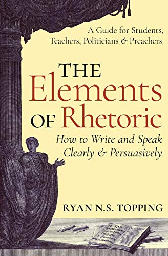 the-elements-of-rhetoric-how-to-write-and-speak-clearly-and-persuasively-a-guide-for-students-teachers-politicians-preachers