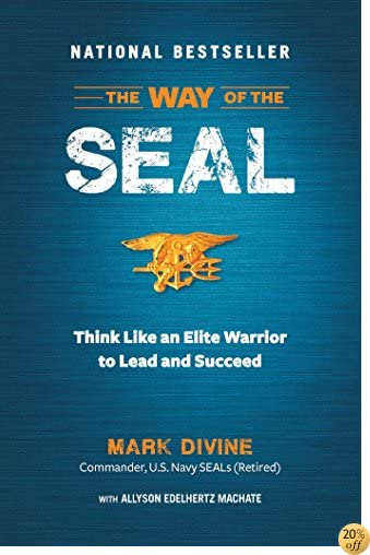 TThe Way of the SEAL: Think Like An Elite Warrior to Lead and Succeed