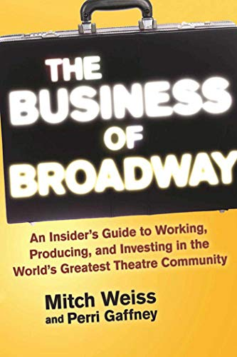 the-business-of-broadway-an-insiders-guide-to-working-producing-and-investing-in-the-worlds-greatest-theatre-community