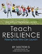 Teach Resilience: Raising Kids Who Can…