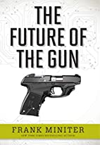 The Future of the Gun by Frank Miniter