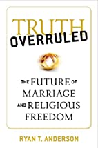 Truth Overruled: The Future of Marriage and…