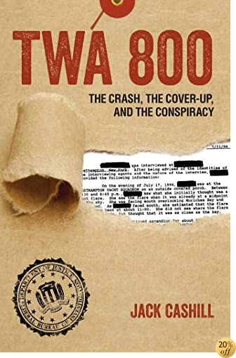 TTWA 800: The Crash, the Cover-Up, and the Conspiracy