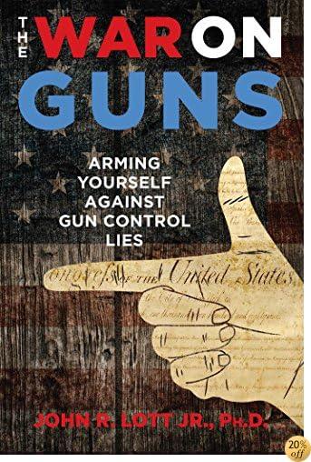 TThe War on Guns: Arming Yourself Against Gun Control Lies