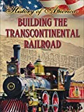 Thompson, Linda: Building the Transcontinental Railroad (History of America)