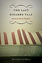 The Last Bizarre Tale: Stories by David…