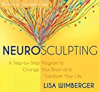 Neurosculpting: A Step-by-Step Program to…