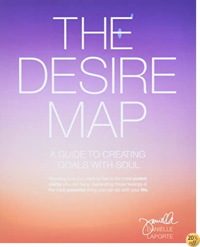 TThe Desire Map: A Guide to Creating Goals with Soul