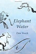 Elephant Water by Dan (Ed.) Veach