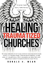 Healing Traumatized Churches by Ronald H.…