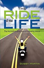 THE RIDE OF YOUR LIFE by Bobby Martin