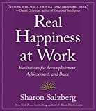 Salzberg, Sharon: Real Happiness at Work: Meditations for Accomplishment, Achievement, and Peace