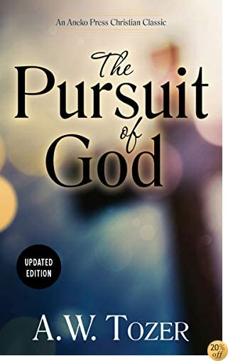 TThe Pursuit of God (Updated, Annotated)