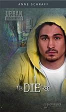 To Die for (Urban Underground) by Anne E.…