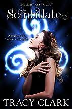 Scintillate (Light Key Trilogy) by Tracy…
