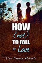 How (Not) to Fall in Love by Lisa Brown…