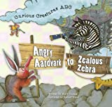 Thomas, Scott: Angry Aardvark to Zealous Zebra: Curios Creatures ABC