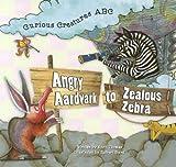 Thomas, Scott: Angry Aardvark to Zealous Zebra: Curios Creatures ABC