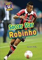 Soccer Star Robinho (Goal! Latin Stars of…