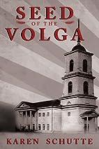 Seed of the Volga by Karen Schutte