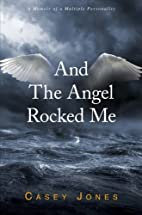 And The Angel Rocked Me: A Memoir of a…