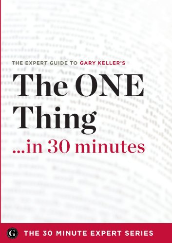 the-one-thing-in-30-minutes-the-expert-guide-to-gary-keller-and-jay-papasans-critically-acclaimed-book