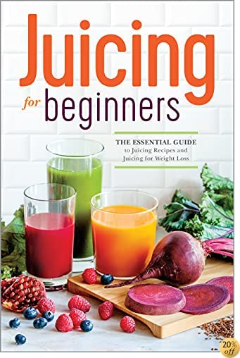 TJuicing for Beginners: The Essential Guide to Juicing Recipes and Juicing for Weight Loss