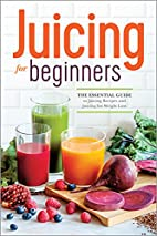 Juicing for Beginners: The Essential Guide…