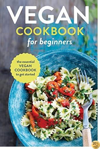 TVegan Cookbook for Beginners: The Essential Vegan Cookbook to Get Started
