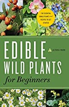 Edible Wild Plants for Beginners: The…