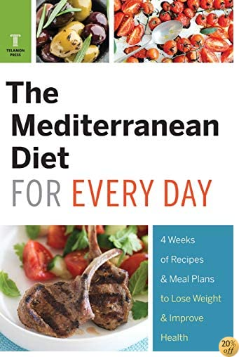 TMediterranean Diet for Every Day: 4 Weeks of Recipes & Meal Plans to Lose Weight