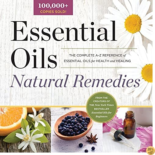 TEssential Oils Natural Remedies: The Complete A-Z Reference of Essential Oils for Health and Healing