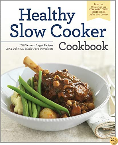 THealthy Slow Cooker Cookbook: 150 Fix-And-Forget Recipes Using Delicious, Whole Food Ingredients