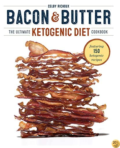 TBacon & Butter: The Ultimate Ketogenic Diet Cookbook