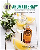 DIY Aromatherapy: Over 130 Affordable…