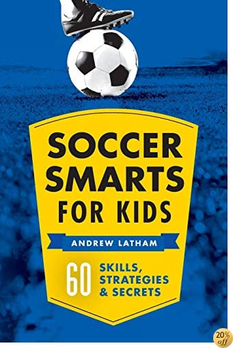 TSoccer Smarts for Kids: 60 Skills, Strategies, and Secrets