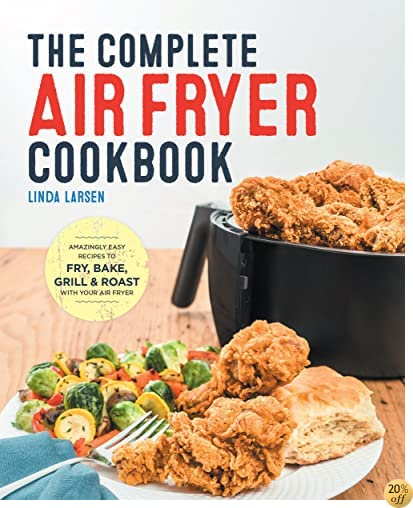 TThe Complete Air Fryer Cookbook: Amazingly Easy Recipes to Fry, Bake, Grill, and Roast with Your Air Fryer