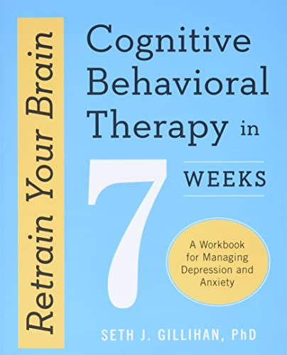 retrain-your-brain-cognitive-behavioral-therapy-in-7-weeks-a-workbook-for-managing-depression-and-anxiety