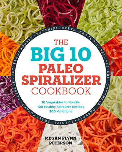 the-big-10-paleo-spiralizer-cookbook-10-vegetables-to-noodle-100-healthy-spiralizer-recipes-300-variations