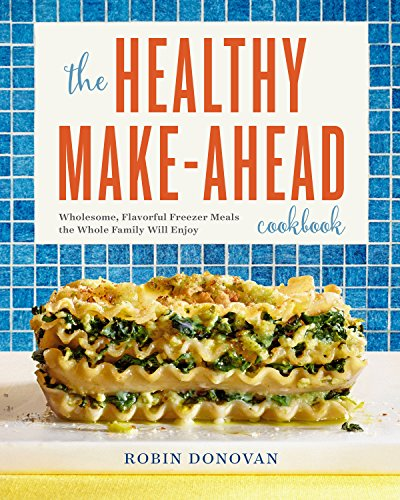 the-healthy-make-ahead-cookbook-wholesome-flavorful-freezer-meals-the-whole-family-will-enjoy