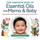 The Complete Book of Essential Oils for Mama…
