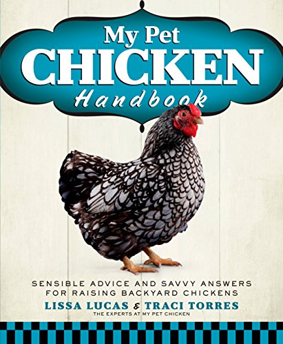 my-pet-chicken-handbook-sensible-advice-and-savvy-answers-for-raising-backyard-chickens