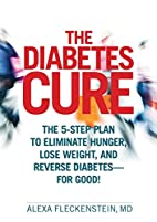 The Diabetes Cure: The 5-Step Plan to…