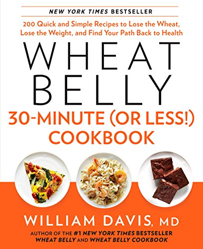 wheat-belly-30-minute-or-less-cookbook-200-quick-and-simple-recipes-to-lose-the-wheat-lose-the-weight-and-find-your-p-ath-back-to-health
