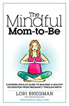 The Mindful Mom-To-Be: A Modern Doula's…