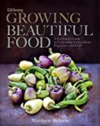 Growing Beautiful Food: A Gardener's…