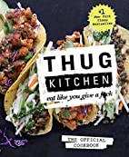 Thug Kitchen: The Official Cookbook: Eat…
