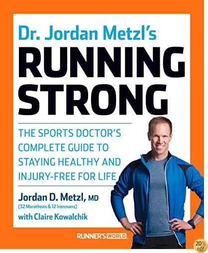 TDr. Jordan Metzl's Running Strong: The Sports Doctor's Complete Guide to Staying Healthy and Injury-Free for Life
