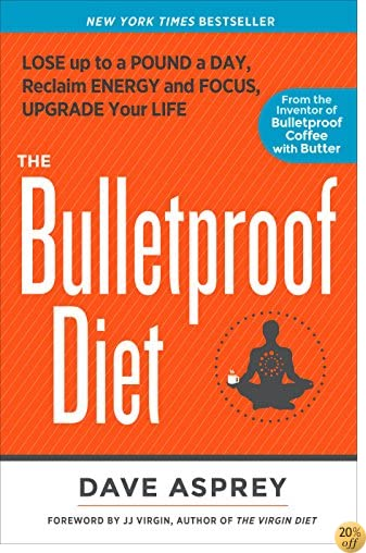 TThe Bulletproof Diet: Lose up to a Pound a Day, Reclaim Energy and Focus, Upgrade Your Life