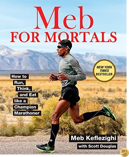 TMeb For Mortals: How to Run, Think, and Eat like a Champion Marathoner